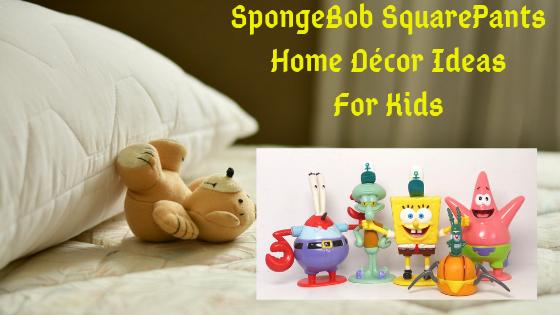 SpongeBob SquarePants Home Décor Ideas For Kids