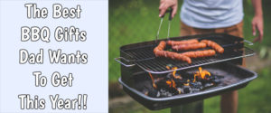 Best BBQ Gifts Dad Should Get From You!