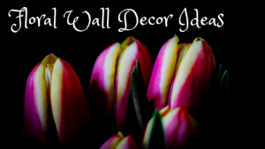 Floral Wall Decor Ideas