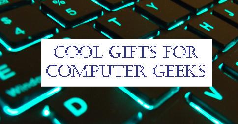 Gift Ideas Computer Geeks