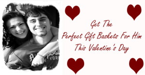 Perfect Valentines Gift Baskets for Him